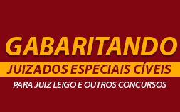 GABARITANDO JUIZADOS ESPECIAIS CÍVEIS PARA JUIZ LEIGO E OUTROS CONCURSOS