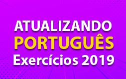 PORTUGUÊS - EXERCÍCIOS - 2019 ATUALIZAÇÃO GRAMATICAL