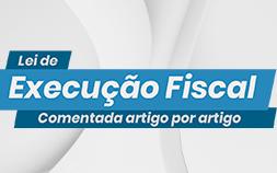 EXECUÇÕES FISCAIS – LEI 6830/80 – COMENTADA ARTIGO POR ARTIGO