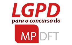 LGPD PARA O CONCURSO PÚBLICO DO MPDFT: teoria e exercícios